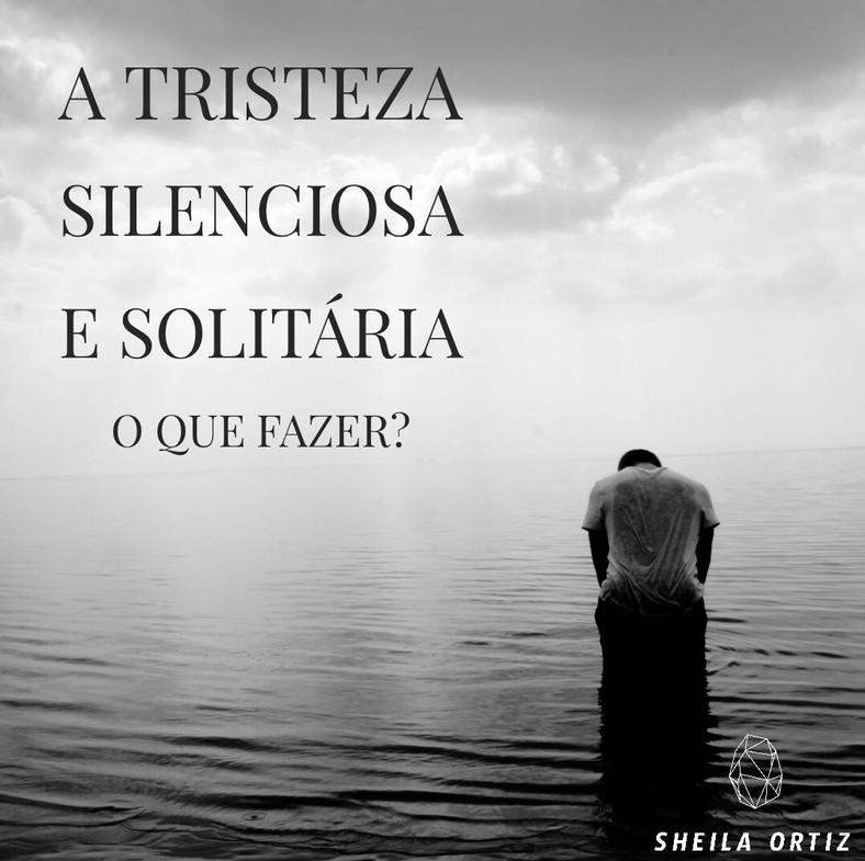 A tristeza silenciosa e solitária. O que fazer?