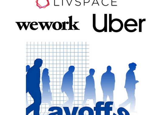 Lay-offs : Livspace 450+, Uber 3000+, WeWork 100