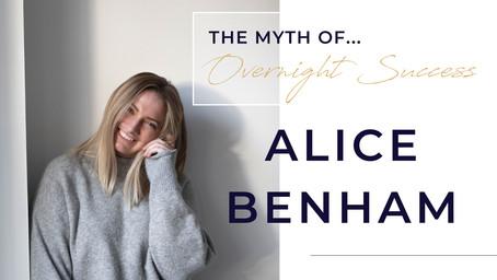 The Myth of Overnight Success with Alice Benham