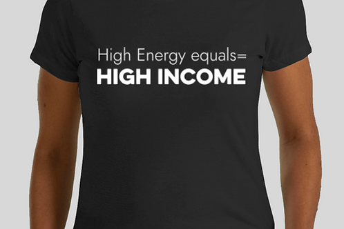 High Energy =Income (B+W) Tee