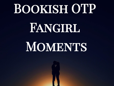 Bookish OTP Fangirl Moments