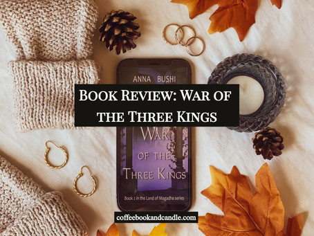 Book Review: War of the Three Kings by Anna Bushi