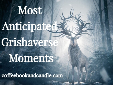 Most Anticipated Grishaverse Moments
