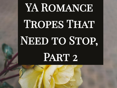 YA Romance Tropes That Need To Stop, Part 2