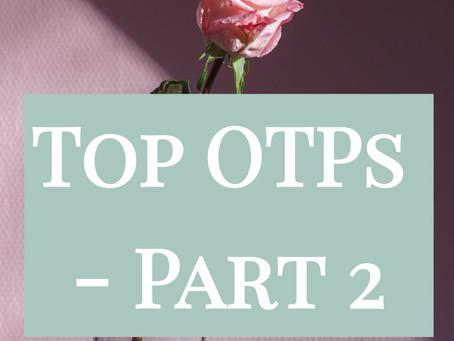 Top OTPs - Part 2