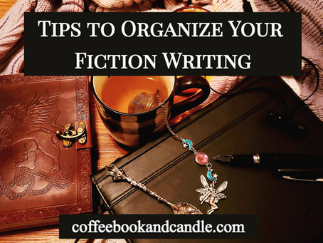 Tips to Organize Your Fiction Writing