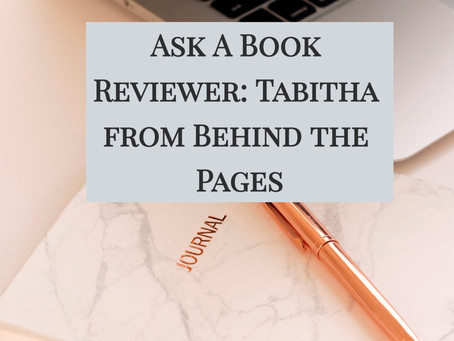 Ask A Book Reviewer: Tabitha from Behind the Pages