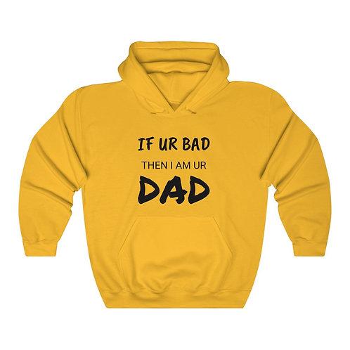 'If UR Bad Then I am UR DAD' Unisex Heavy Blend™ Hoodie