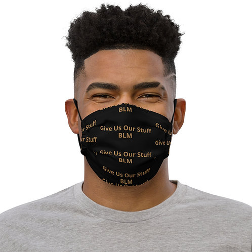 Give Us Our Stuff -Premium Face Mask