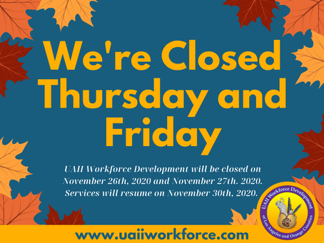 UAII Workforce Development will be closed on November 26th and 27th