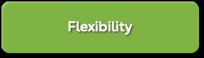Flexibility