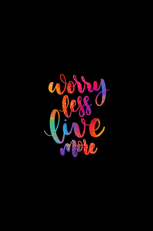 Worry less, live more - Black