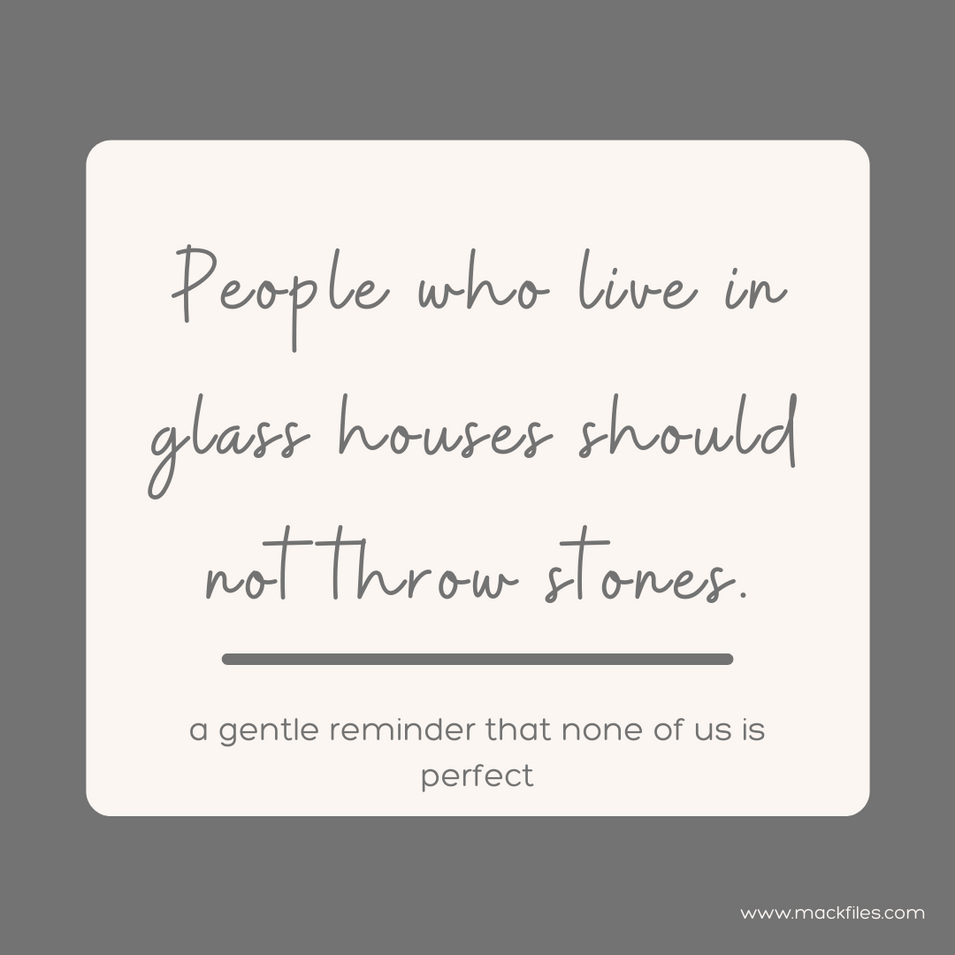 people who live in glass houses _ cliche