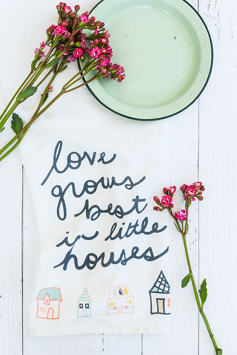Love Grows Best In Small Houses Flour Sack Towel Heart N Home