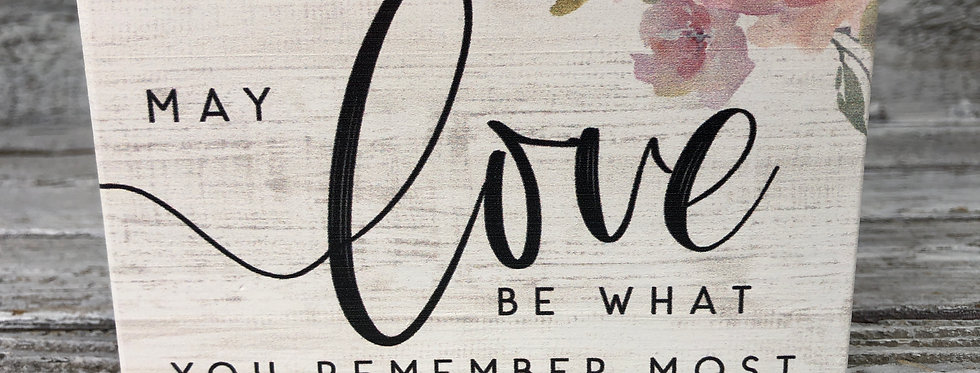 May Love Be What You Remember Most - Wood Memorial