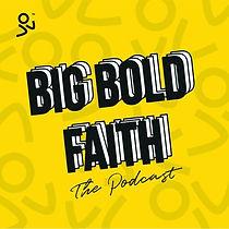 Big Bold Faith The Podcast