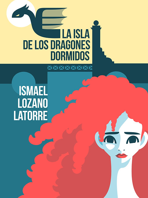 La isla de los dragones dormidos / Ismael Lozano Latorre