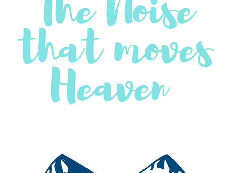 The Noise that Moves Heaven
