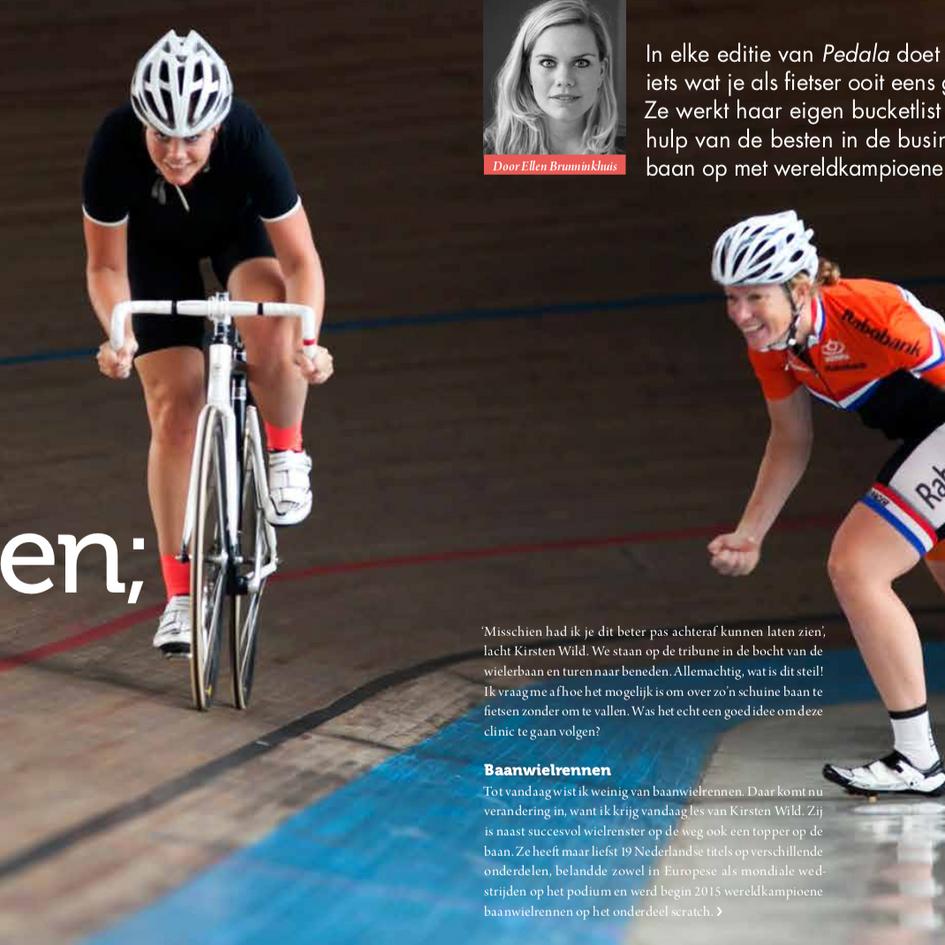 In Pedala magazine had Kopwerk oprichter Ellen Brunninkhuis een eigen rubiek genaamd 'The Bucketlist'. In elk editie van Pedala ging zij op pad met een profwielrenster.