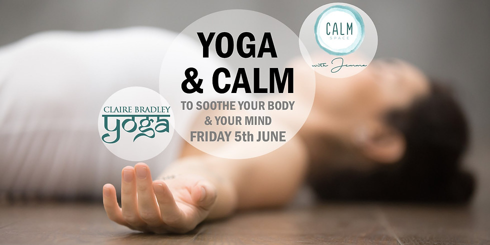 Yoga and Calm to soothe your body and mind