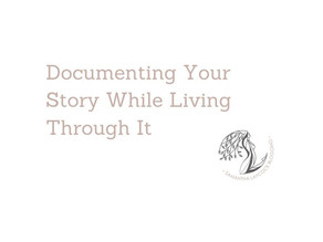 Documenting Your Story While Living Through It