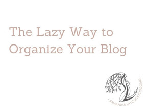 The Lazy Way to Organize Your Blog