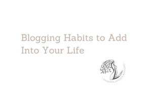 Blogging Habits to Add Into Your Life
