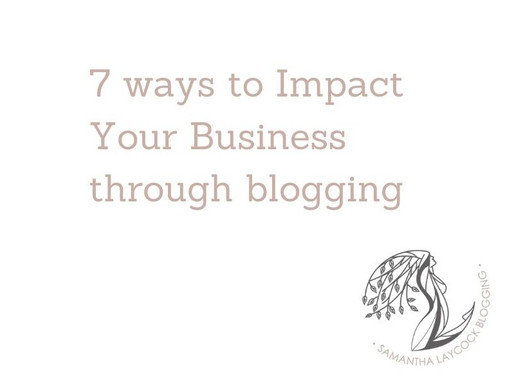 7 ways to Impact Your Business through blogging