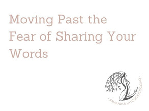 Moving Past the Fear of Sharing Your Words