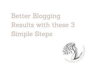 Better Blogging Results with these 3 Simple Steps