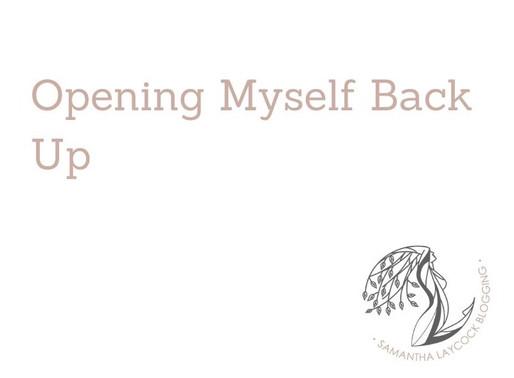 Opening Myself Back Up