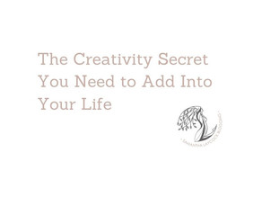 The Creativity Secret You Need to Add Into Your Life