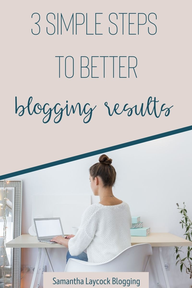 3 simples ways to get better blogging results.