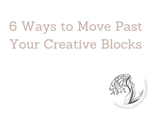 6 Ways to Move Past Your Creative Blocks