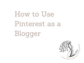 How to Use Pinterest as a Blogger