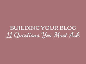 Building Your Blog: 11 Questions You Must Ask