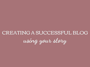 Creating a Successful Blog Using Your Story
