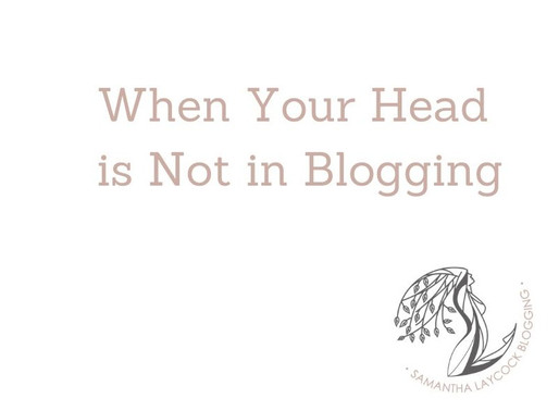 When Your Head is Not In Blogging