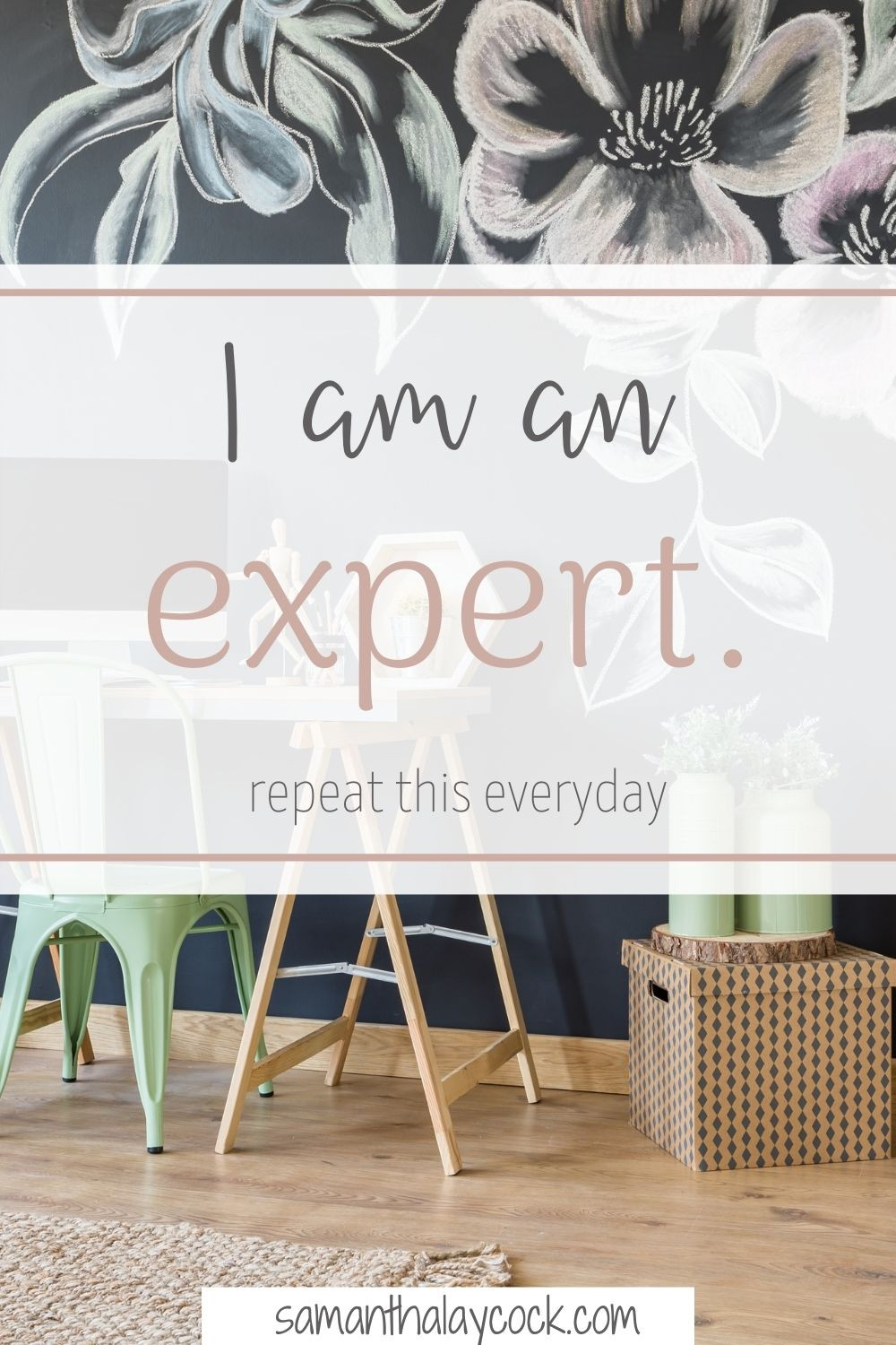 Use the affirmation, I am an expert, daily.