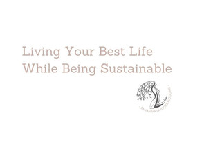 Living Your Best Life While Being Sustainable
