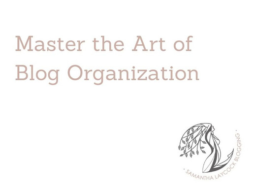 Master the Art of Blog Organization with These 3 Tips