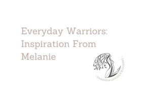 Everyday Warriors: Inspiration From Melanie