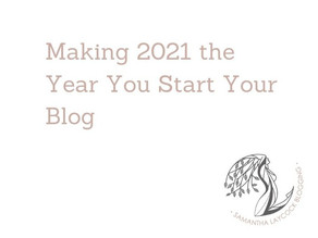 Making 2021 the Year You Start Your Blog