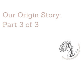 Our Origin Story: Part 3 of 3