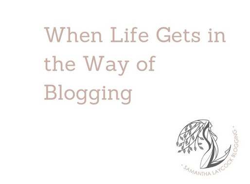 When Life Gets in the Way of Blogging