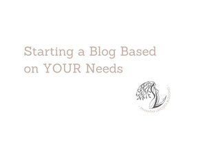 Starting a Blog Based on YOUR Needs