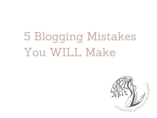 5 Blogging Mistakes You WILL Make