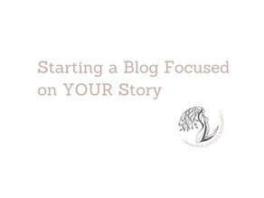 Starting a Blog Focused on YOUR Story