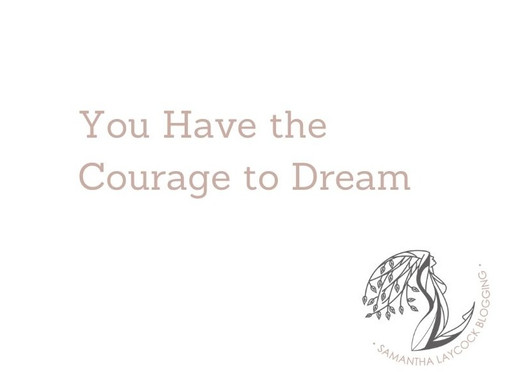 You Have the Courage to Dream