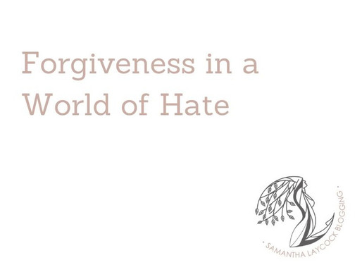 Forgiveness In a World of Hate